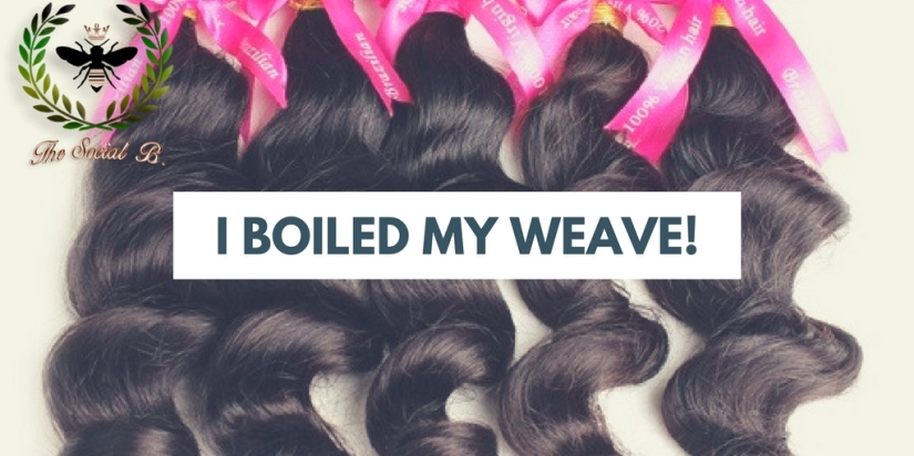 I Boiled My Weave!!!