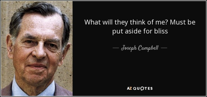 quote-what-will-they-think-of-me-must-be-put-aside-for-bliss-joseph-campbell-53-67-96
